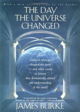 The Day the Universe Changed: How Galileo's Telescope Changed The Truth and Other Events in History That Dramatically Altered Our Understanding of the World