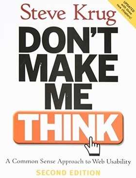 Don't Make Me Think: A Common Sense Approach to Web Usability (Second Edition)