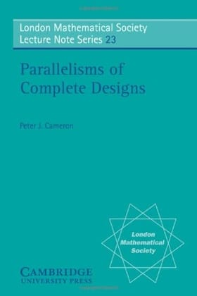 Parallelisms of Complete Designs (London Mathematical Society Lecture Note Series)