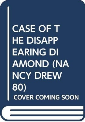 CASE OF THE DISAPPEARING DIAMOND (NANCY DREW 80)