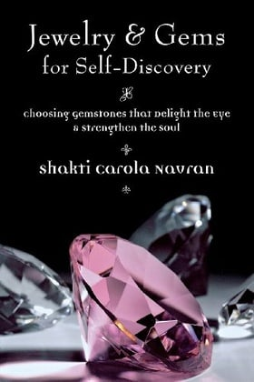 Jewelry & Gems for Self-Discovery: Choosing Gemstones that Delight the Eye & Strengthen the Soul