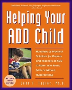 Helping Your ADD Child: Hundreds of Practical Solutions for Parents and Teachers of ADD Children and Teens (With or Without Hyperactivity) (Third Edition)