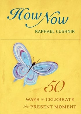 How Now: 50 Ways to Celebrate the Present Moment