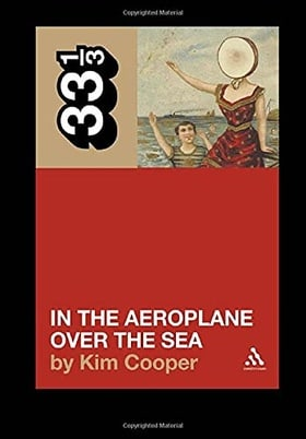 Neutral Milk Hotel's In the Aeroplane Over the Sea (33 1/3)