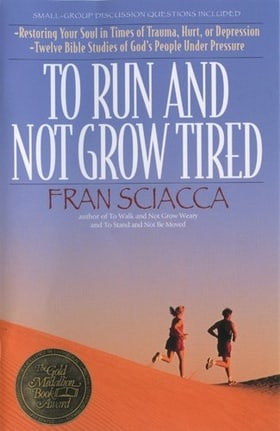 To Run and Not Grow Tired: Restoring Your Faith in Times of Trauma, Hurt, or Depression (Fran Sciacca Series)