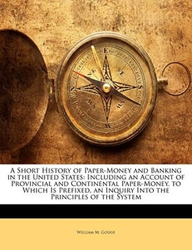 A Short History of Paper-Money and Banking in the United States: Including an Account of Provincial and Continental Paper-Money. to Which Is Prefixed, an Inquiry Into the Principles of the System