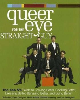 Queer Eye for the Straight Guy : The Fab 5's Guide to Looking Better, Cooking Better, Dressing Better, Behaving Better, and Living Better
