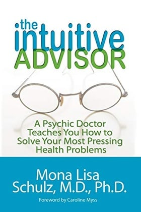 The Intuitive Advisor: A Psychic Doctor Teaches You How to Solve Your Most Pressing Health Problems