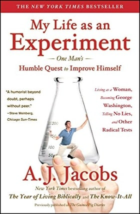 My Life as an Experiment: One Man's Humble Quest to Improve Himself by Living as a Woman, Becoming George Washington, Telling No Lies, and Other Radical Tests