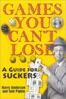 Games You Can't Lose: A Guide for Suckers