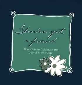 You've Got a Friend: Thoughts to Celebrate the Joy of Friendship