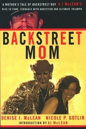 Backstreet Mom: A Mother's Tale of Backstreet Boy AJ McLean's Rise to Fame, Struggle with Addiction, and Ultimate Triumph