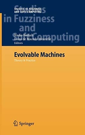 Evolvable Machines: Theory & Practice (Studies in Fuzziness and Soft Computing)