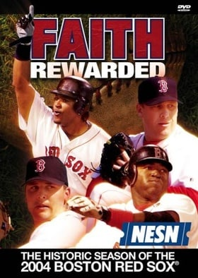 Faith Rewarded - The Historic Season of the 2004 Boston Red Sox