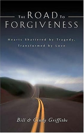 The Road To Forgiveness: Hearts Shattered by Tragedy, Transformed by Love