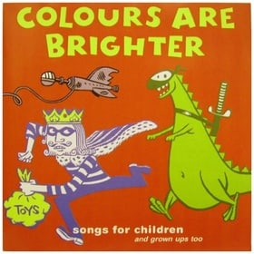 Colours Are Brighter: Songs from Children (And Grown-Ups Too)