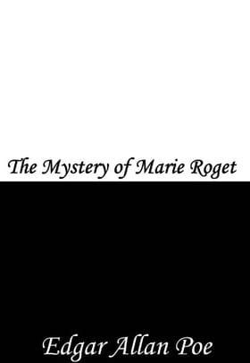 The Mystery of Marie Roget: A Sequel to